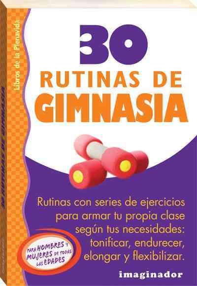 30 rutinas de gimnasia / 30 gymnastic routines By Ferretti, Alejandra S.